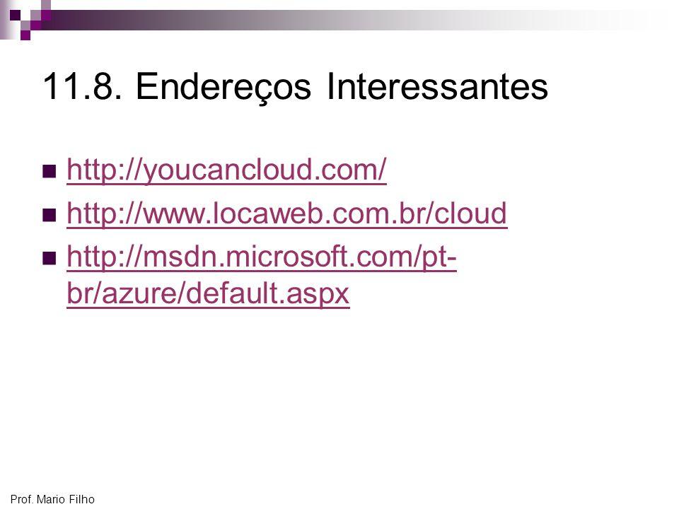 Prof. Mario Filho 11.8. Endereços Interessantes http://youcancloud.com/ http://www.locaweb.com.br/cloud http://msdn.microsoft.com/pt- br/azure/default