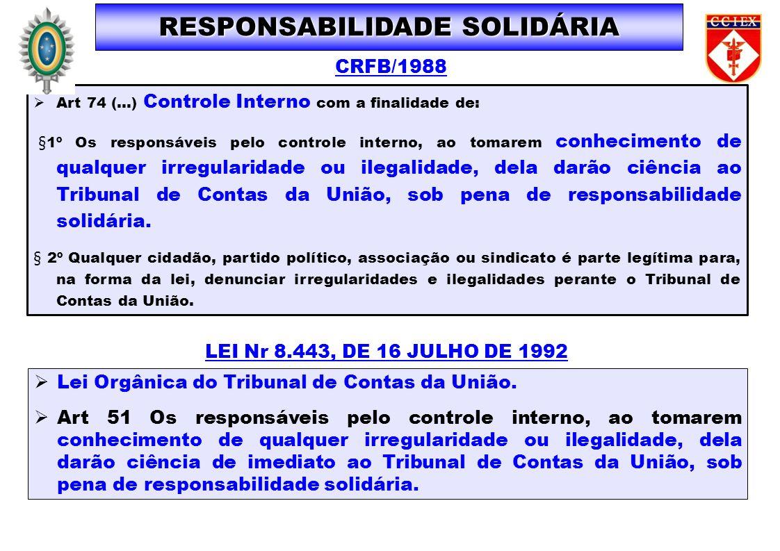 RESPONSABILIDADE SOLIDÁRIA Art 74 (...) Controle Interno com a finalidade de: §1º Os responsáveis pelo controle interno, ao tomarem conhecimento de qu