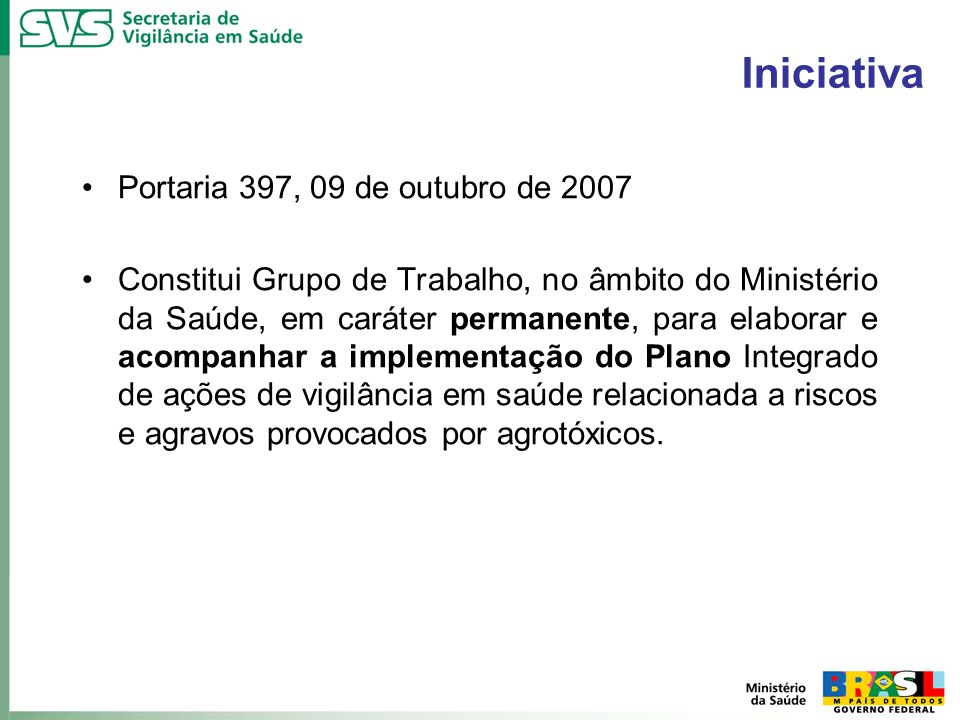 Iniciativa Portaria 397, 09 de outubro de 2007 Constitui Grupo de Trabalho, no âmbito do Ministério da Saúde, em caráter permanente, para elaborar e a