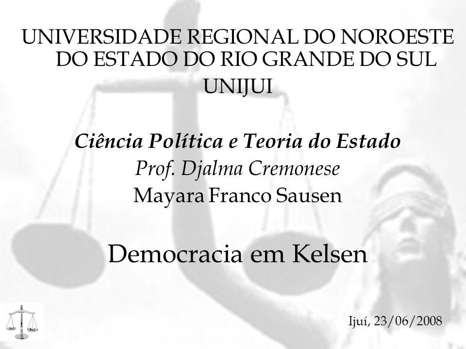 UNIVERSIDADE REGIONAL DO NOROESTE DO ESTADO DO RIO GRANDE DO SUL UNIJUI Ciência Política e Teoria do Estado Prof. Djalma Cremonese Mayara Franco Sause
