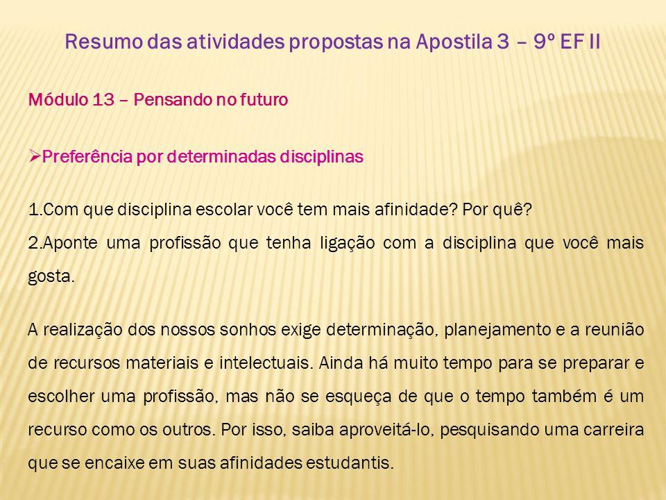 Resumo das atividades propostas na Apostila 3 – 9º EF II Módulo 13 – Pensando no futuro Preferência por determinadas disciplinas 1.Com que disciplina