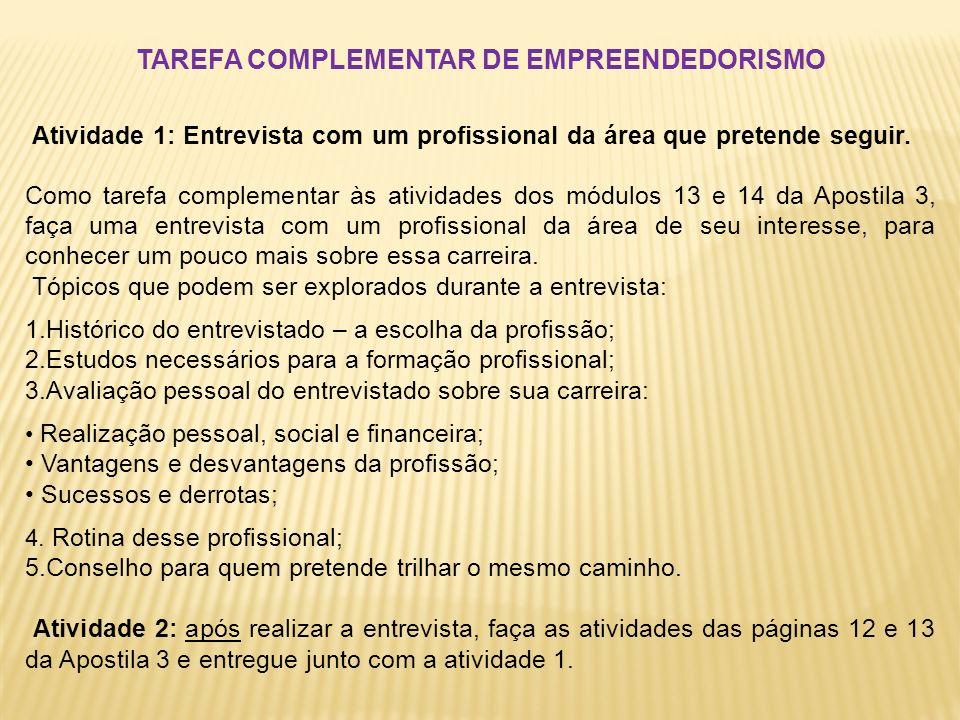 TAREFA COMPLEMENTAR DE EMPREENDEDORISMO Atividade 1: Entrevista com um profissional da área que pretende seguir. Como tarefa complementar às atividade