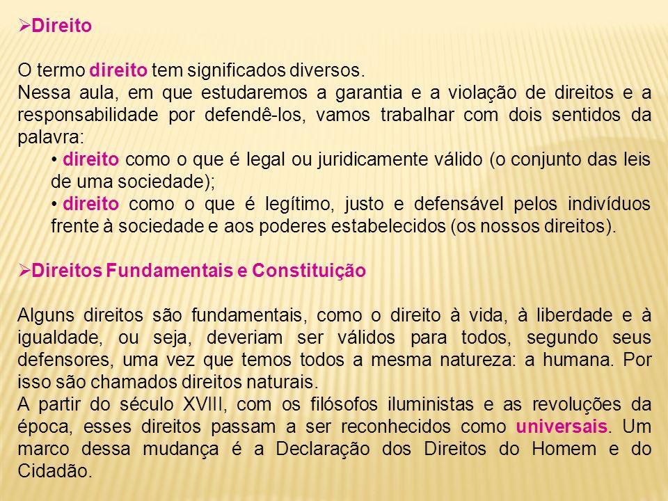Direito O termo direito tem significados diversos. Nessa aula, em que estudaremos a garantia e a violação de direitos e a responsabilidade por defendê