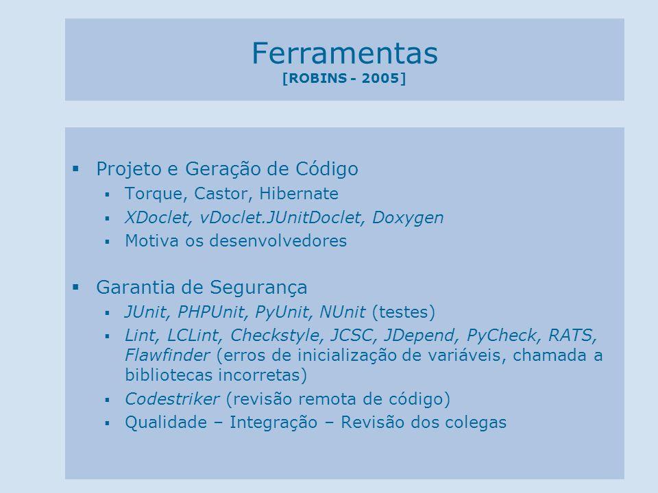 Ferramentas [ROBINS - 2005] Projeto e Geração de Código Torque, Castor, Hibernate XDoclet, vDoclet.JUnitDoclet, Doxygen Motiva os desenvolvedores Gara