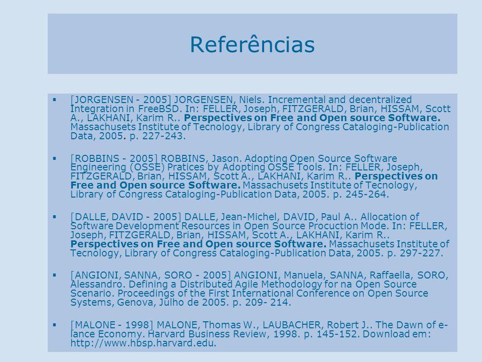 Referências [JORGENSEN - 2005] JORGENSEN, Niels. Incremental and decentralized Integration in FreeBSD. In: FELLER, Joseph, FITZGERALD, Brian, HISSAM,