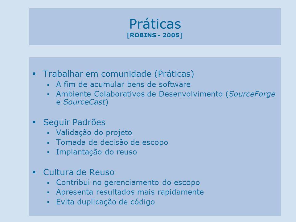Práticas [ROBINS - 2005] Trabalhar em comunidade (Práticas) A fim de acumular bens de software Ambiente Colaborativos de Desenvolvimento (SourceForge