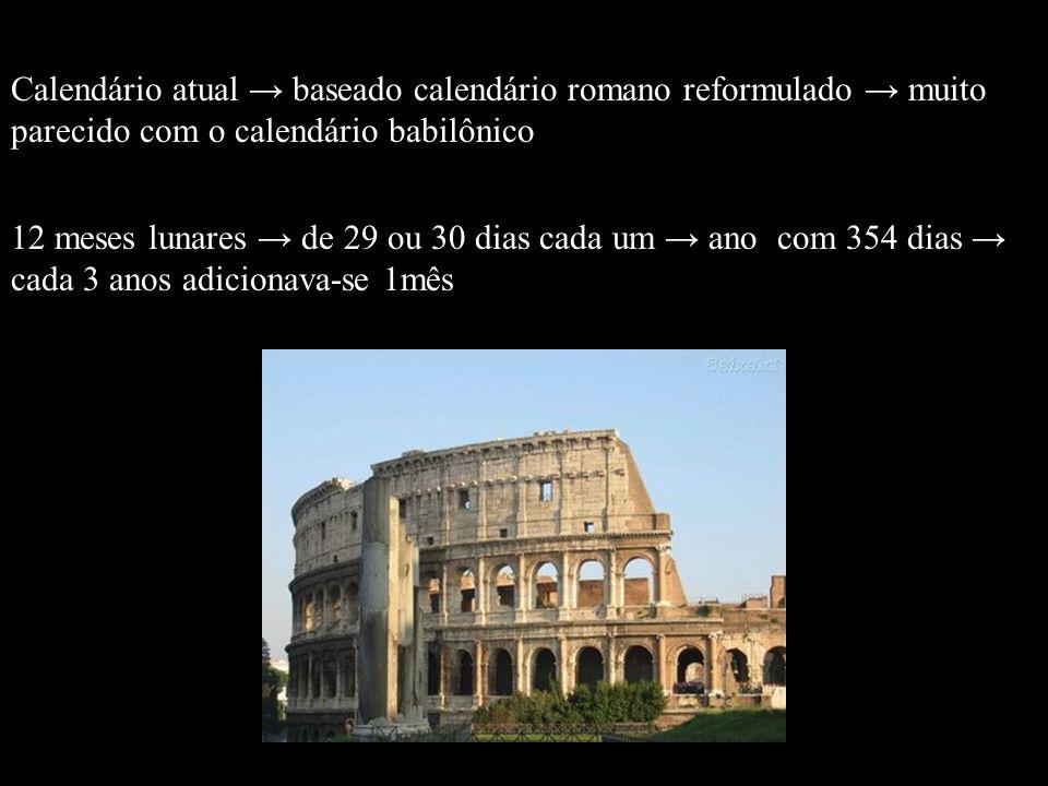Calendário atual baseado calendário romano reformulado muito parecido com o calendário babilônico 12 meses lunares de 29 ou 30 dias cada um ano com 35