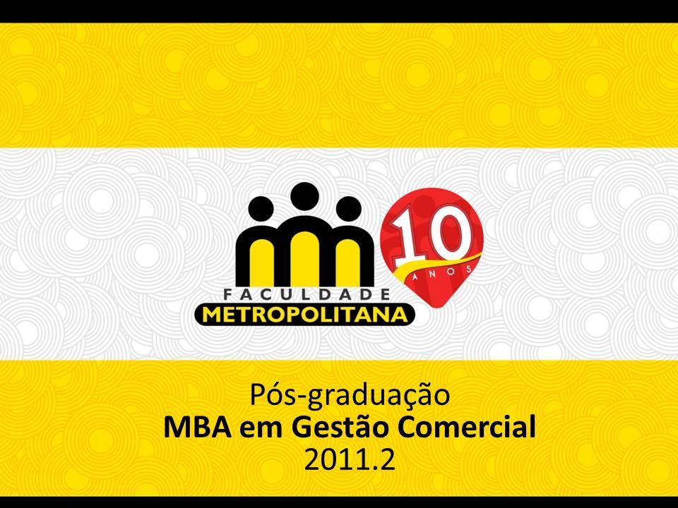 Pós-graduação MBA em Finanças Corporativas 2011.2 Pós-graduação MBA em Gestão Comercial 2011.2