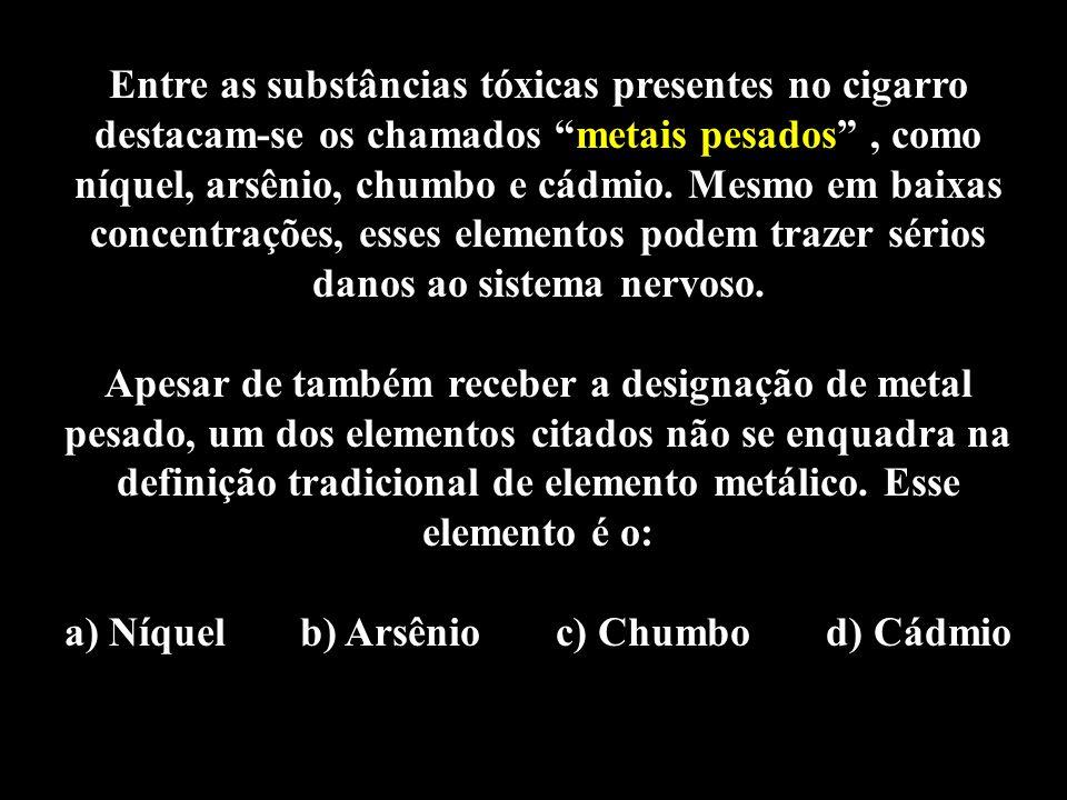 Professor: Deiber Entre as substâncias tóxicas presentes no cigarro destacam-se os chamados metais pesados, como níquel, arsênio, chumbo e cádmio. Mes