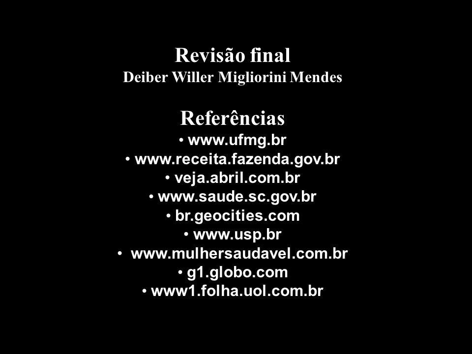 Revisão final Deiber Willer Migliorini Mendes Referências www.ufmg.br www.receita.fazenda.gov.br veja.abril.com.br www.saude.sc.gov.br br.geocities.co