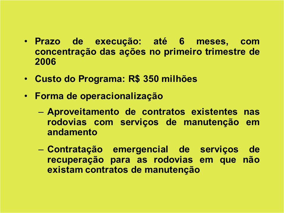 Prazo de execução: até 6 meses, com concentração das ações no primeiro trimestre de 2006 Custo do Programa: R$ 350 milhões Forma de operacionalização