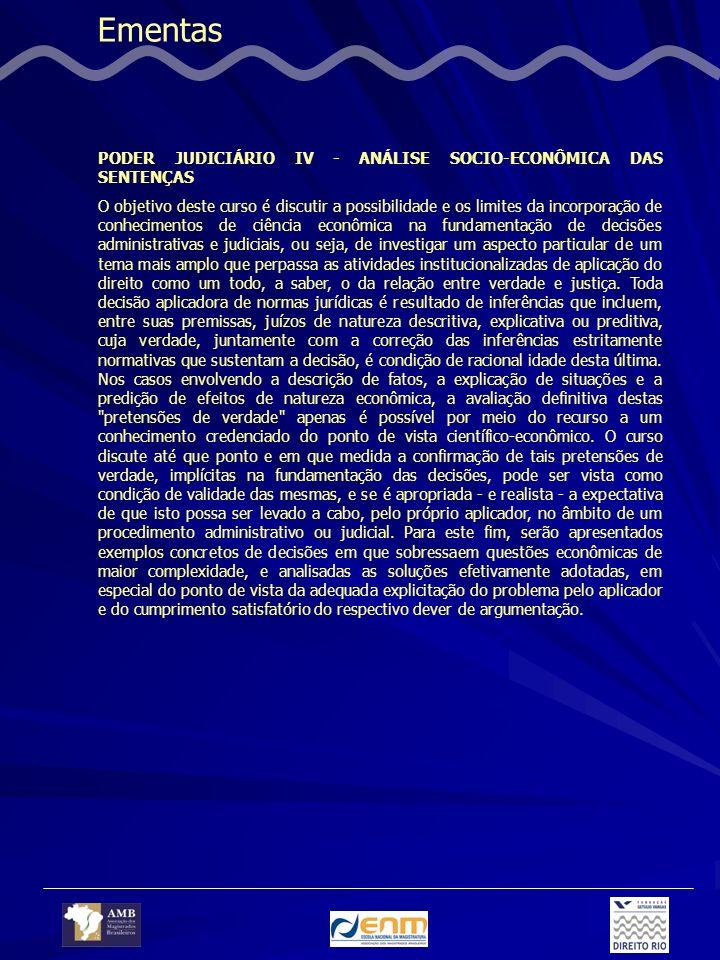 Ementas PODER JUDICIÁRIO IV - ANÁLISE SOCIO-ECONÔMICA DAS SENTENÇAS O objetivo deste curso é discutir a possibilidade e os limites da incorporação de