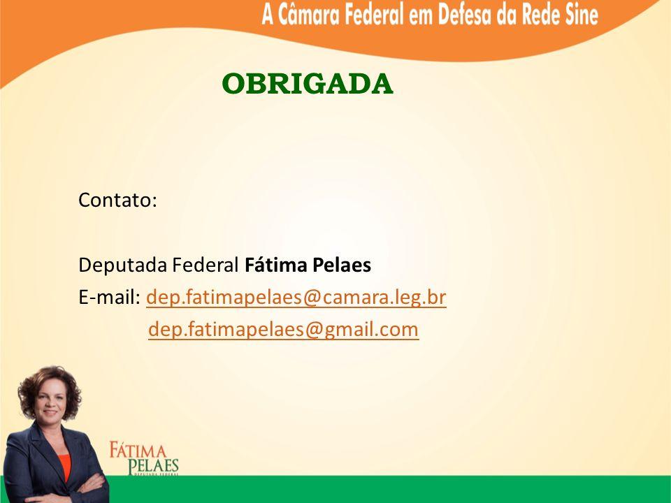 OBRIGADA Contato: Deputada Federal Fátima Pelaes E-mail: dep.fatimapelaes@camara.leg.brdep.fatimapelaes@camara.leg.br dep.fatimapelaes@gmail.com