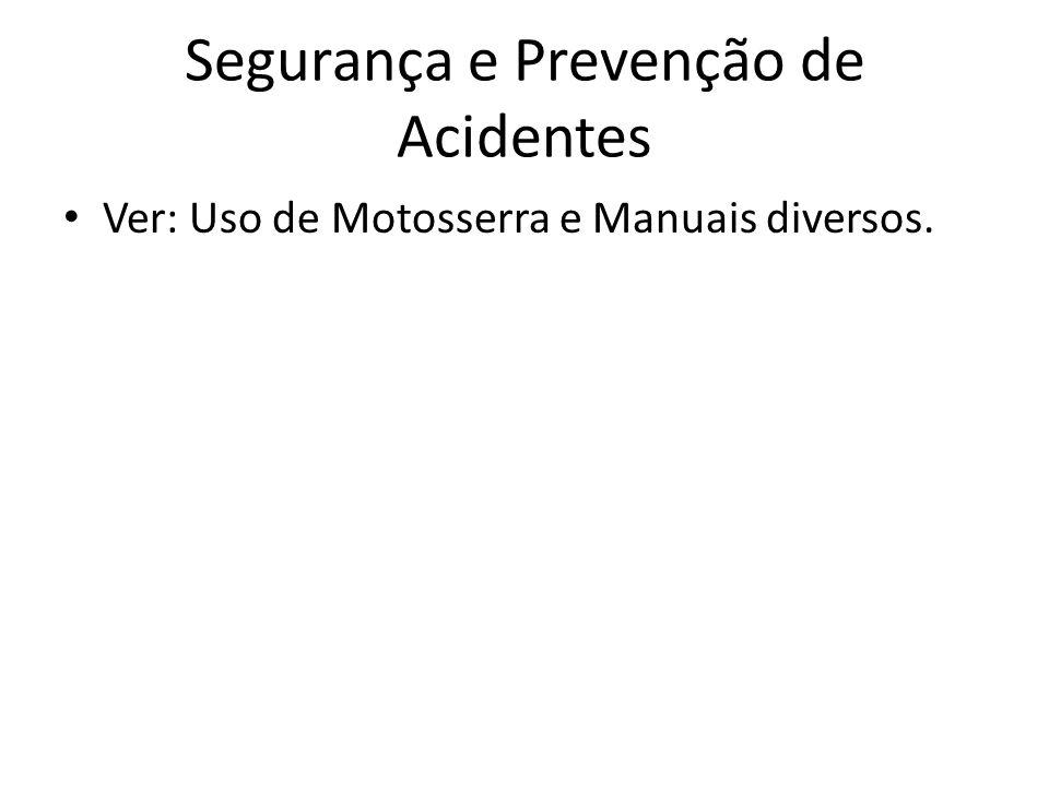 Segurança e Prevenção de Acidentes Ver: Uso de Motosserra e Manuais diversos.