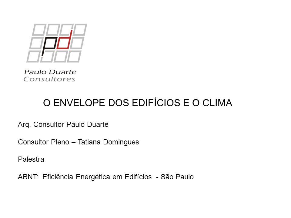 O ENVELOPE DOS EDIFÍCIOS E O CLIMA Arq. Consultor Paulo Duarte Consultor Pleno – Tatiana Domingues Palestra ABNT: Eficiência Energética em Edifícios -