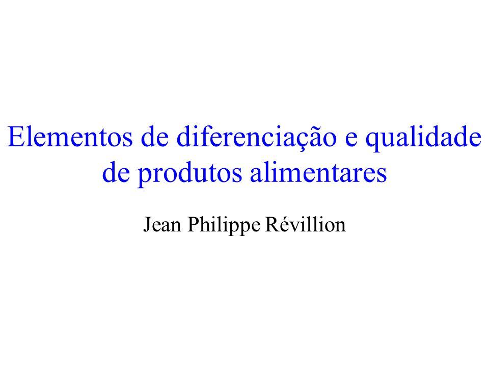 Elementos de diferenciação e qualidade de produtos alimentares Jean Philippe Révillion