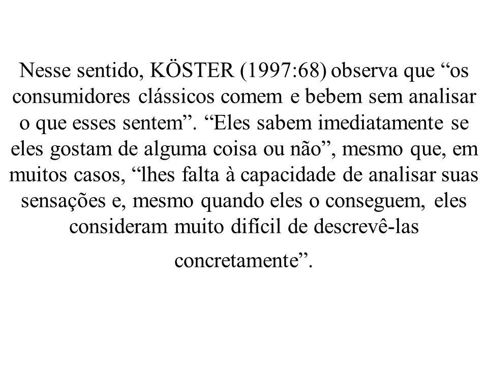 Nesse sentido, KÖSTER (1997:68) observa que os consumidores clássicos comem e bebem sem analisar o que esses sentem. Eles sabem imediatamente se eles