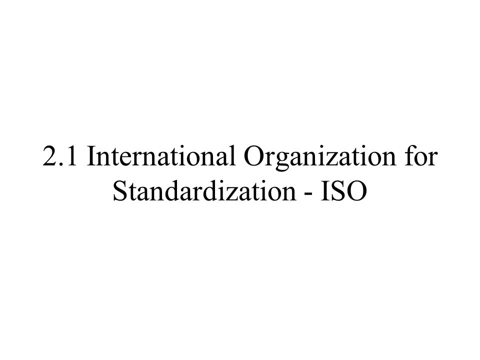 2.1 International Organization for Standardization - ISO