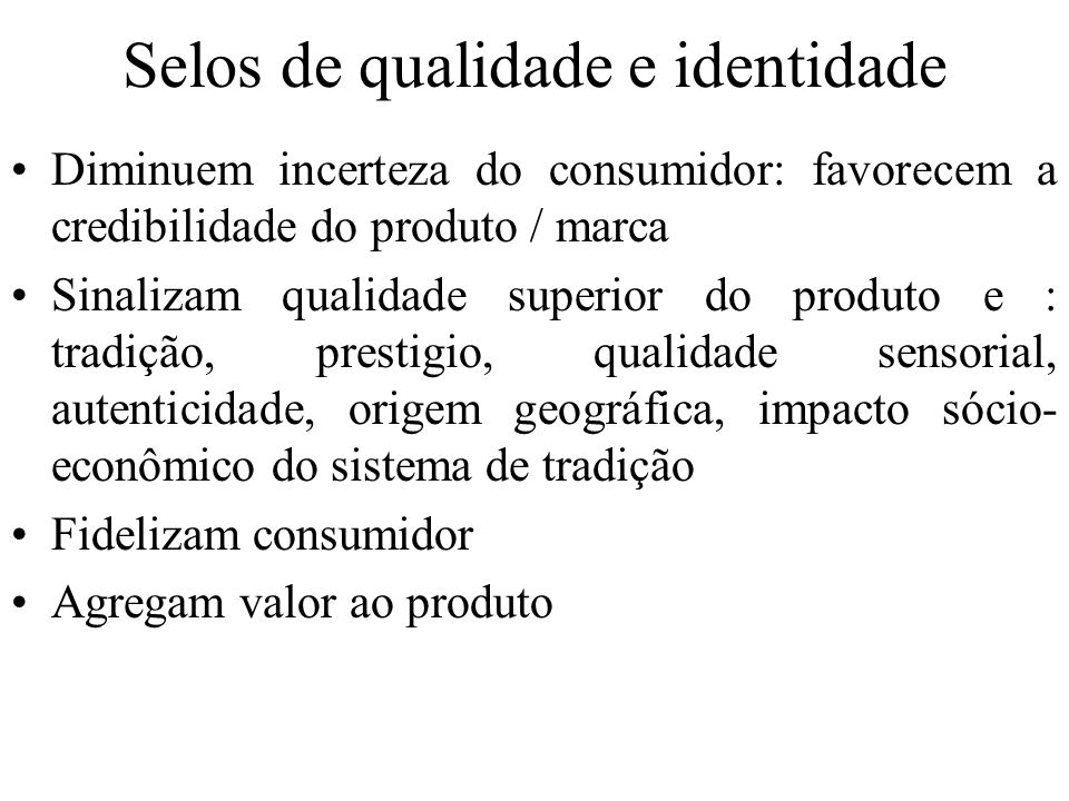 Selos de qualidade e identidade Diminuem incerteza do consumidor: favorecem a credibilidade do produto / marca Sinalizam qualidade superior do produto