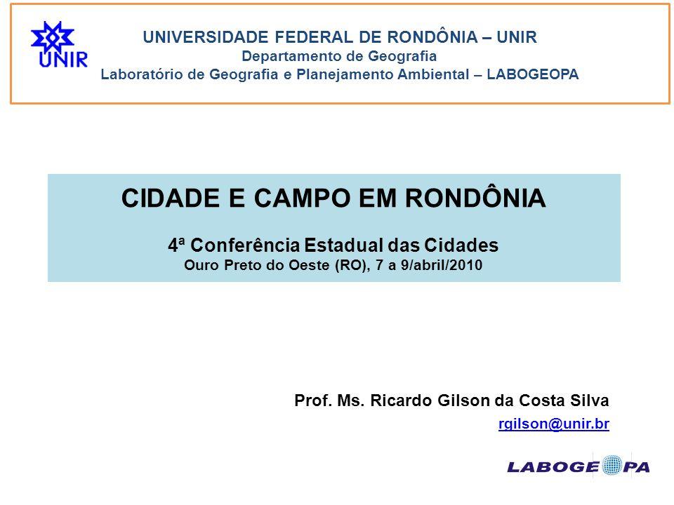 UNIVERSIDADE FEDERAL DE RONDÔNIA – UNIR Departamento de Geografia Laboratório de Geografia e Planejamento Ambiental – LABOGEOPA CIDADE E CAMPO EM ROND