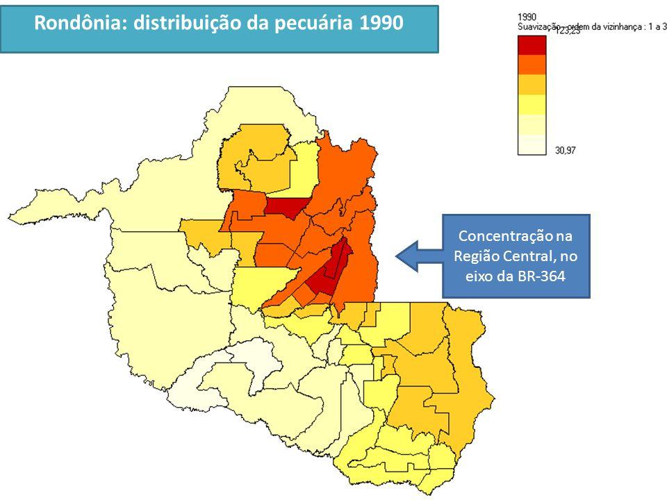 Rondônia: distribuição da pecuária 1990 Concentração na Região Central, no eixo da BR-364