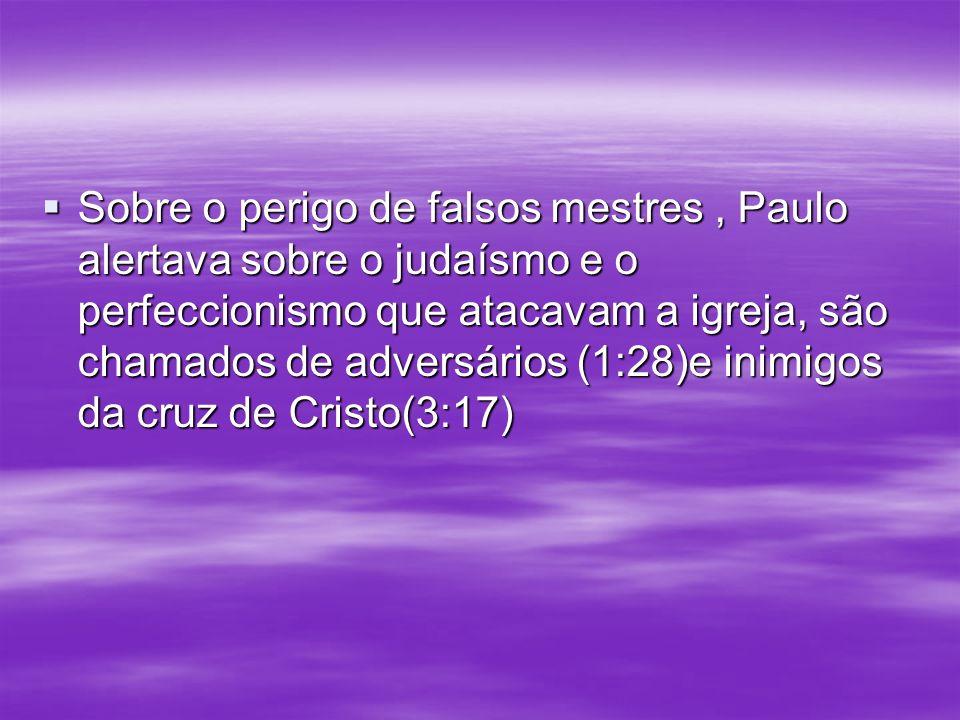 Sobre o perigo de falsos mestres, Paulo alertava sobre o judaísmo e o perfeccionismo que atacavam a igreja, são chamados de adversários (1:28)e inimig