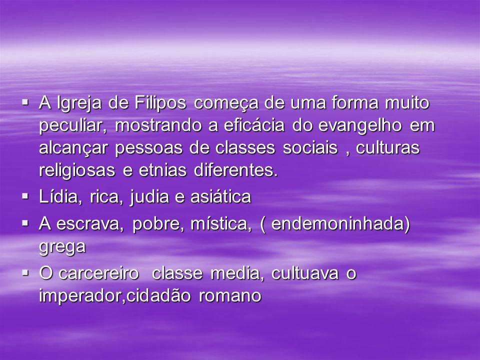 A Igreja de Filipos começa de uma forma muito peculiar, mostrando a eficácia do evangelho em alcançar pessoas de classes sociais, culturas religiosas