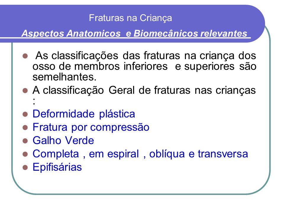 Fraturas na Criança As classificações das fraturas na criança dos osso de membros inferiores e superiores são semelhantes. A classificação Geral de fr