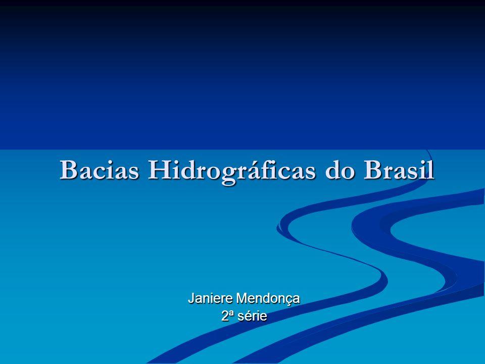 Bacias Hidrográficas do Brasil Janiere Mendonça 2ª série