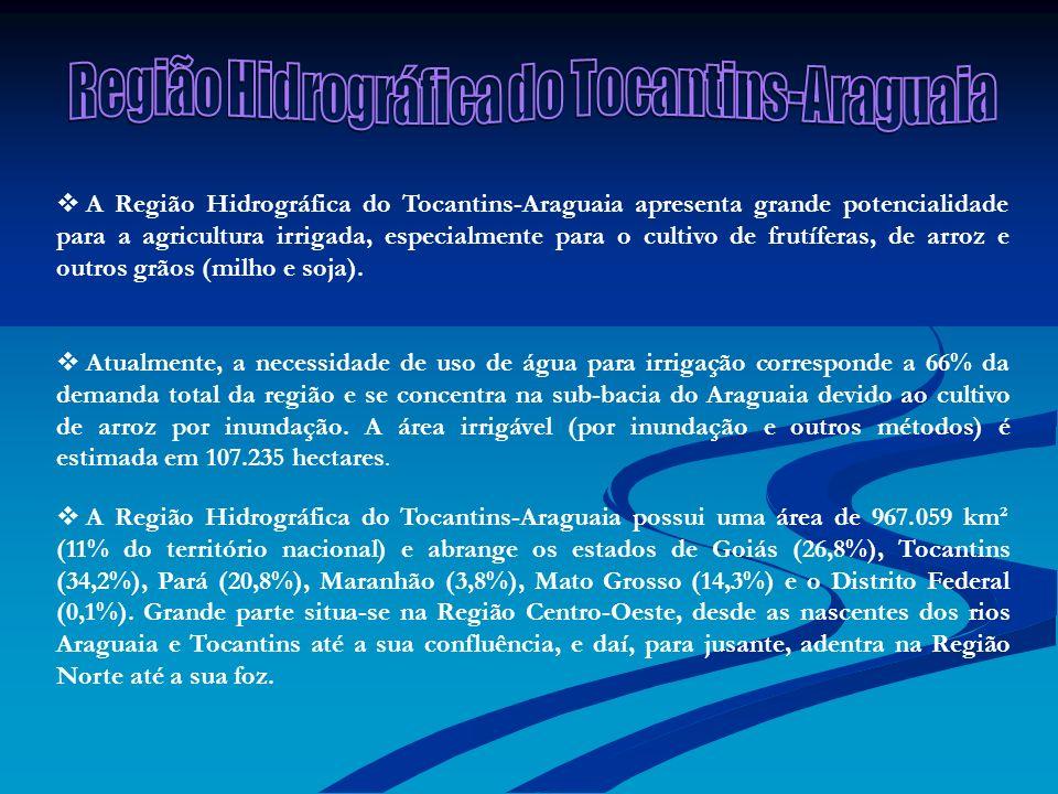 A Região Hidrográfica do Tocantins-Araguaia apresenta grande potencialidade para a agricultura irrigada, especialmente para o cultivo de frutíferas, d