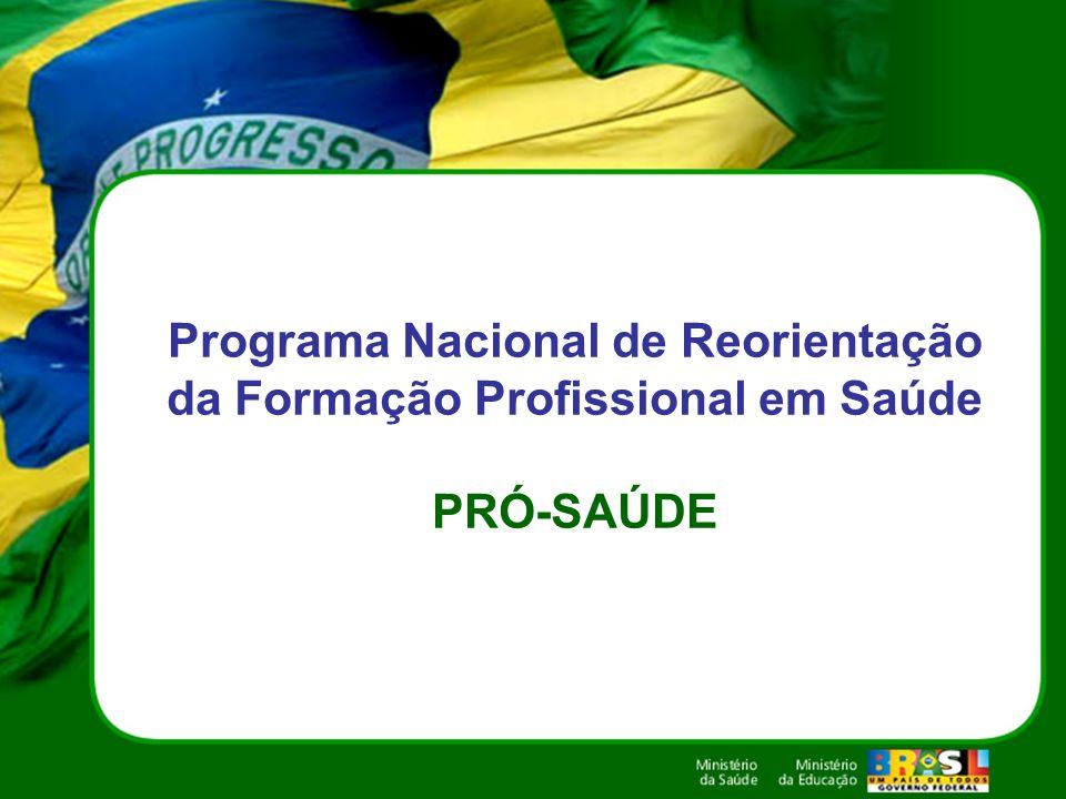 PRÓ-SAÚDE Promover transformações do processo de geração de conhecimentos e prestação de serviços à população para, em função dos mesmos, reorientar a formação profissional assegurando uma abordagem integral do processo saúde- doença.