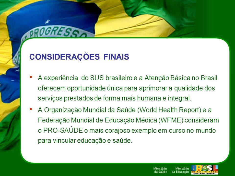 CONSIDERAÇÕES FINAIS A experiência do SUS brasileiro e a Atenção Básica no Brasil oferecem oportunidade única para aprimorar a qualidade dos serviços