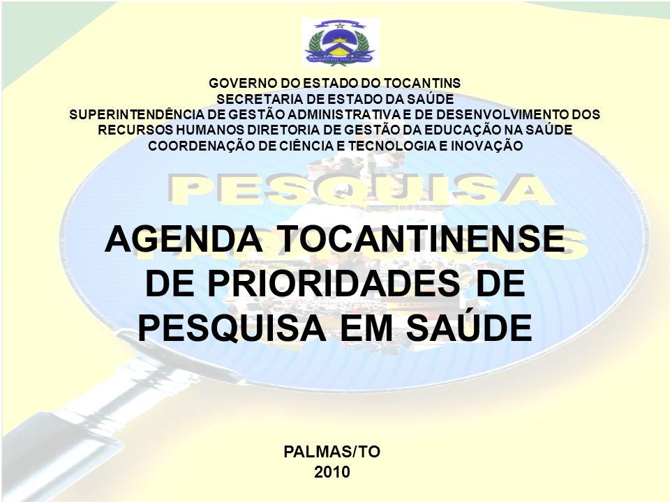 AGENDA TOCANTINENSE DE PRIORIDADES DE PESQUISA EM SAÚDE OBJETIVO: criar um referencial norteador para a implementação de pesquisas significativas para a Rede SUS Tocantinense a Secretaria Estadual de Saúde do Tocantins (SESAU).