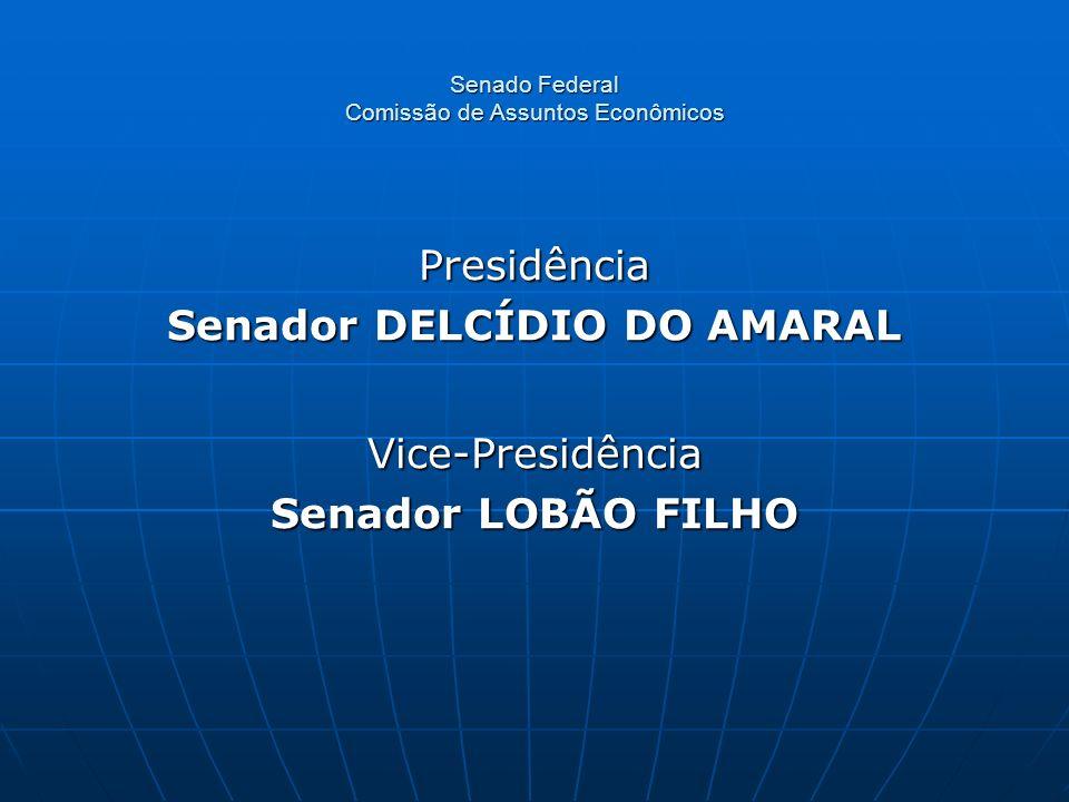 Senado Federal Comissão de Assuntos Econômicos Presidência Senador DELCÍDIO DO AMARAL Vice-Presidência Senador LOBÃO FILHO