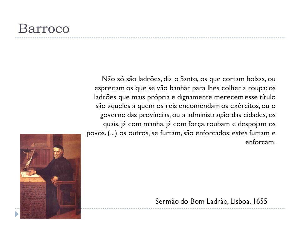 Barroco Não só são ladrões, diz o Santo, os que cortam bolsas, ou espreitam os que se vão banhar para lhes colher a roupa: os ladrões que mais própria