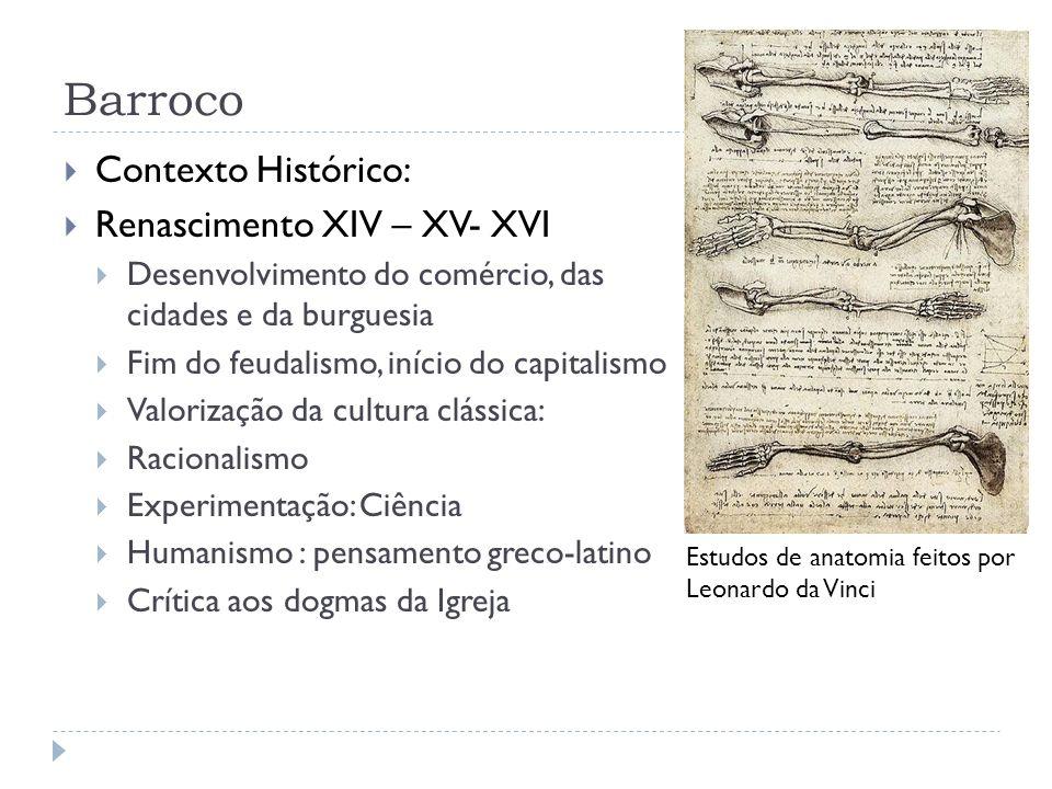 Barroco Contexto Histórico: Renascimento XIV – XV- XVI Desenvolvimento do comércio, das cidades e da burguesia Fim do feudalismo, início do capitalism