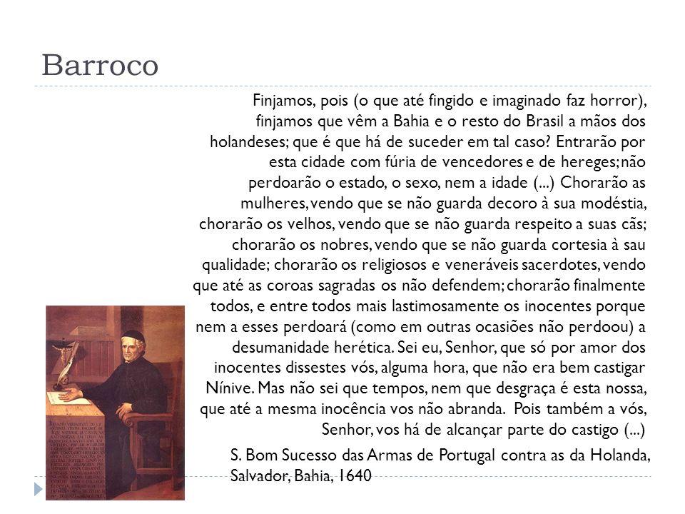 Barroco S. Bom Sucesso das Armas de Portugal contra as da Holanda, Salvador, Bahia, 1640 Finjamos, pois (o que até fingido e imaginado faz horror), fi