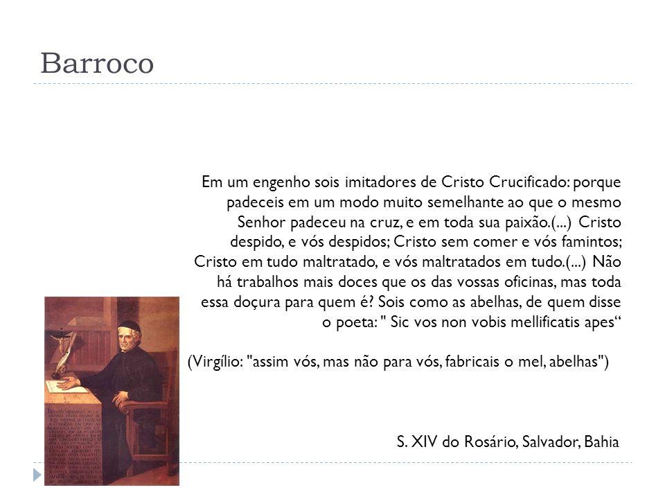 Barroco S. XIV do Rosário, Salvador, Bahia Em um engenho sois imitadores de Cristo Crucificado: porque padeceis em um modo muito semelhante ao que o m