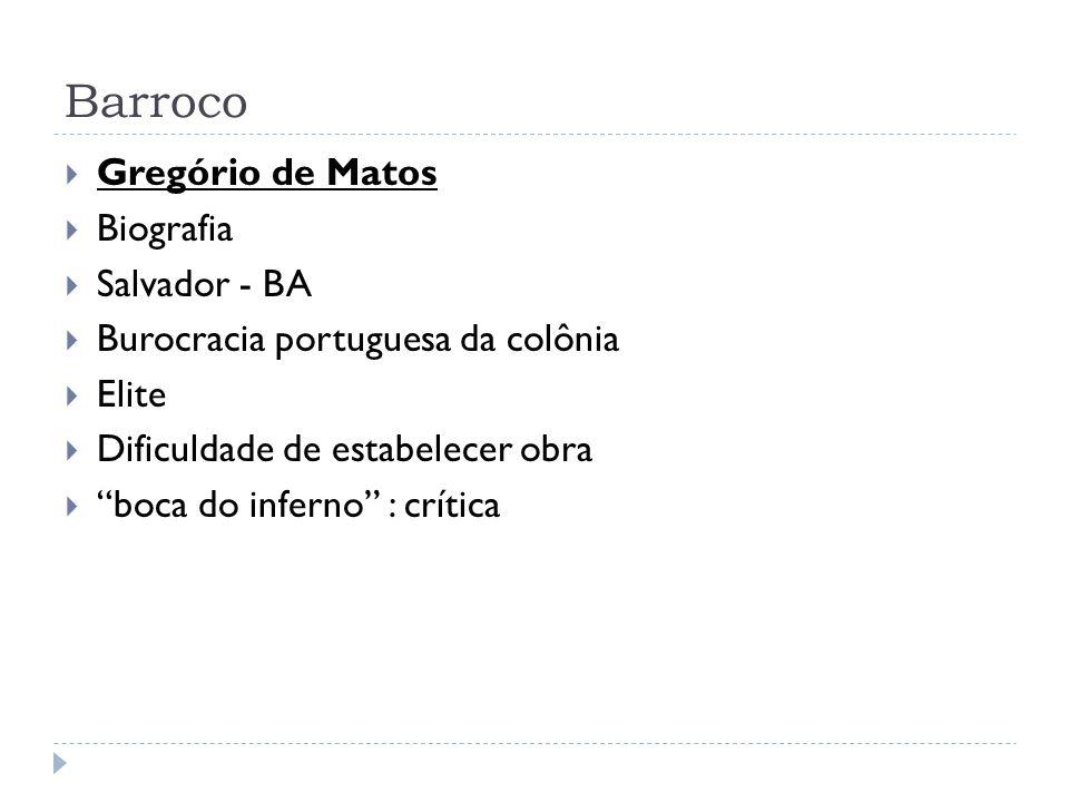 Barroco Gregório de Matos Biografia Salvador - BA Burocracia portuguesa da colônia Elite Dificuldade de estabelecer obra boca do inferno : crítica