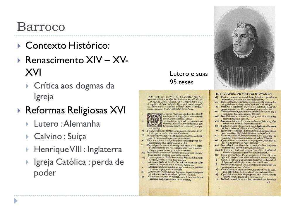 Barroco Lutero e suas 95 teses Contexto Histórico: Renascimento XIV – XV- XVI Crítica aos dogmas da Igreja Reformas Religiosas XVI Lutero : Alemanha C
