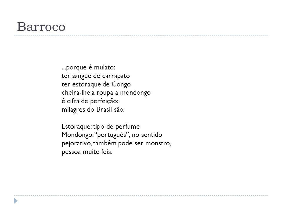 Barroco...porque é mulato: ter sangue de carrapato ter estoraque de Congo cheira-lhe a roupa a mondongo é cifra de perfeição: milagres do Brasil são.