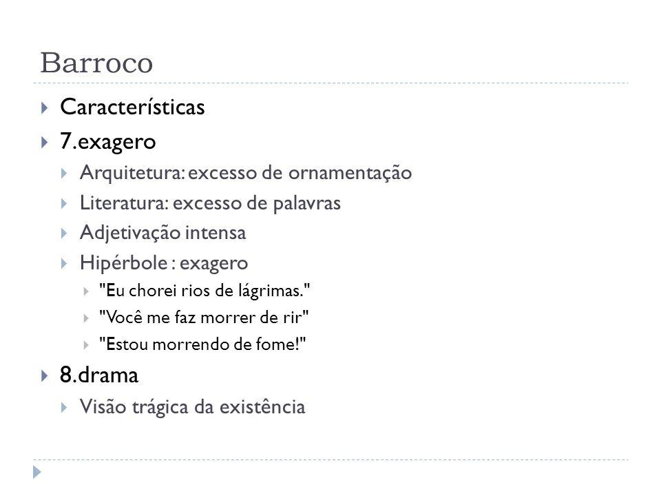 Barroco Características 7.exagero Arquitetura: excesso de ornamentação Literatura: excesso de palavras Adjetivação intensa Hipérbole : exagero