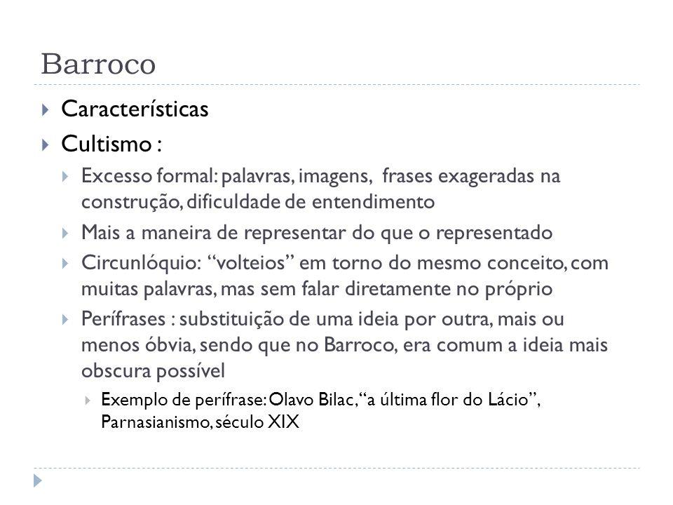 Barroco Características Cultismo : Excesso formal: palavras, imagens, frases exageradas na construção, dificuldade de entendimento Mais a maneira de r
