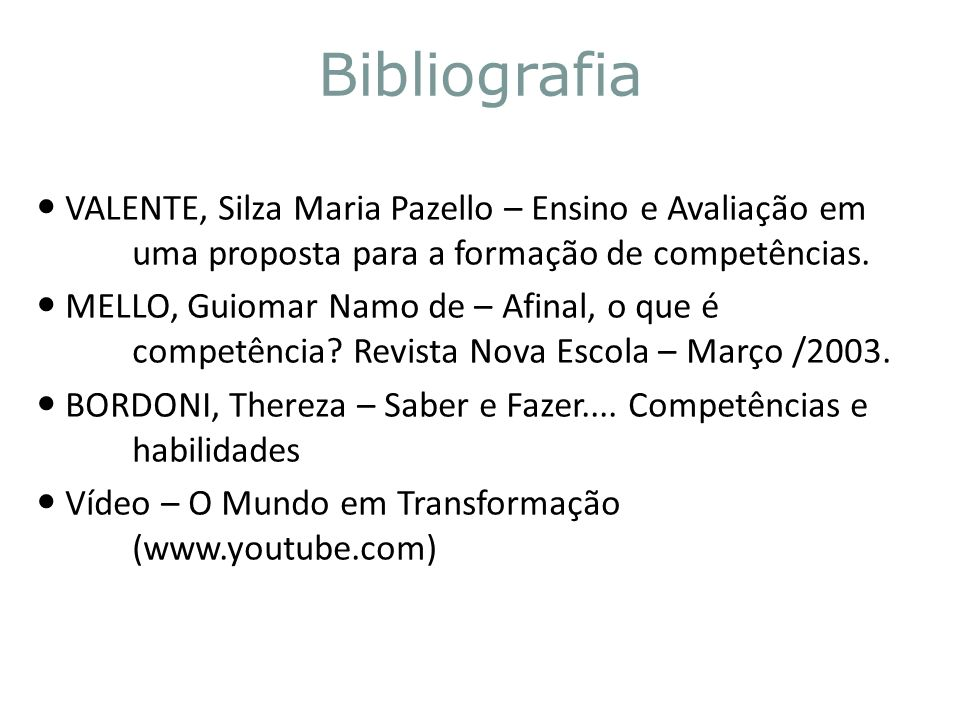 Bibliografia VALENTE, Silza Maria Pazello – Ensino e Avaliação em uma proposta para a formação de competências. MELLO, Guiomar Namo de – Afinal, o que