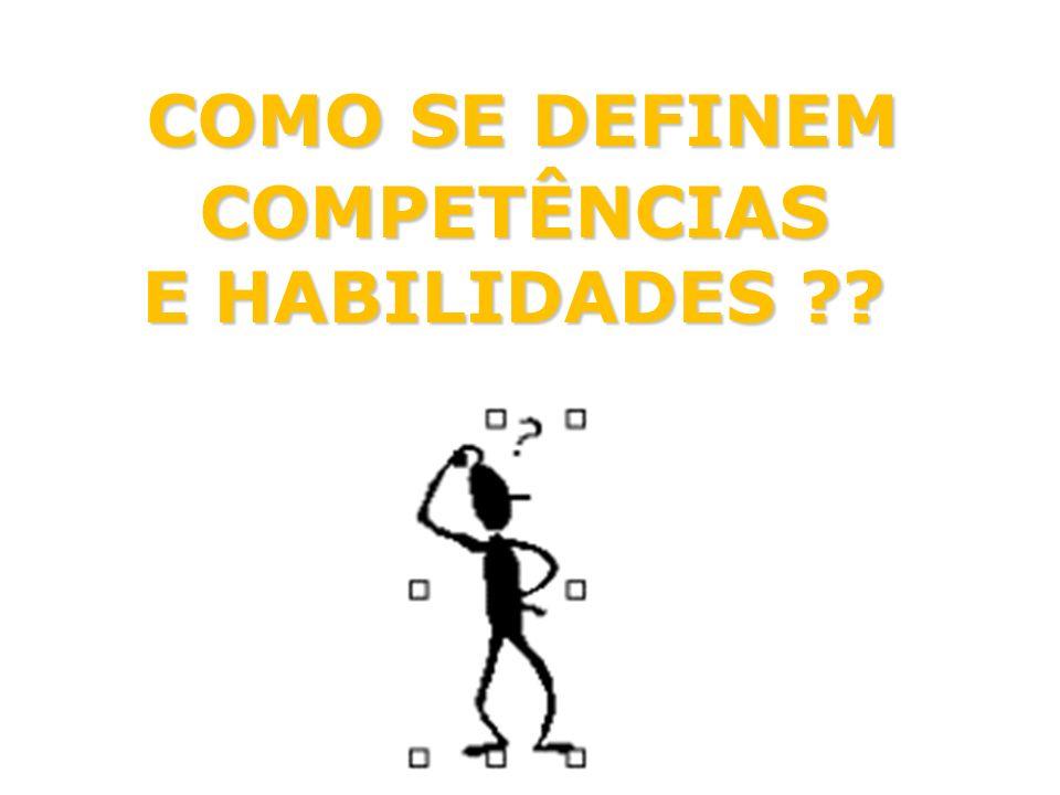 COMO SE DEFINEM COMPETÊNCIAS COMO SE DEFINEM COMPETÊNCIAS E HABILIDADES ??