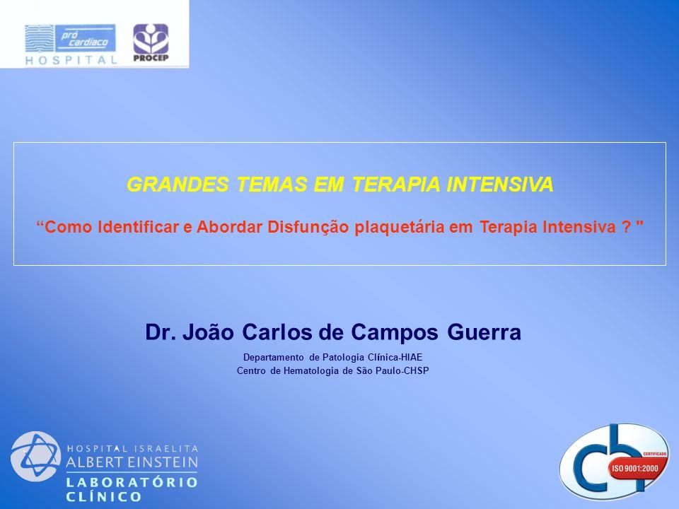 Dr. João Carlos de Campos Guerra Departamento de Patologia Cl í nica-HIAE Centro de Hematologia de São Paulo-CHSP GRANDES TEMAS EM TERAPIA INTENSIVA C