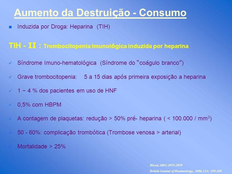 n n Induzida por Droga: Heparina (TIH) TIH - ΙΙ : Trombocitopenia Imunol ó gica induzida por heparina S í ndrome Imuno-hematol ó gica (S í ndrome do c