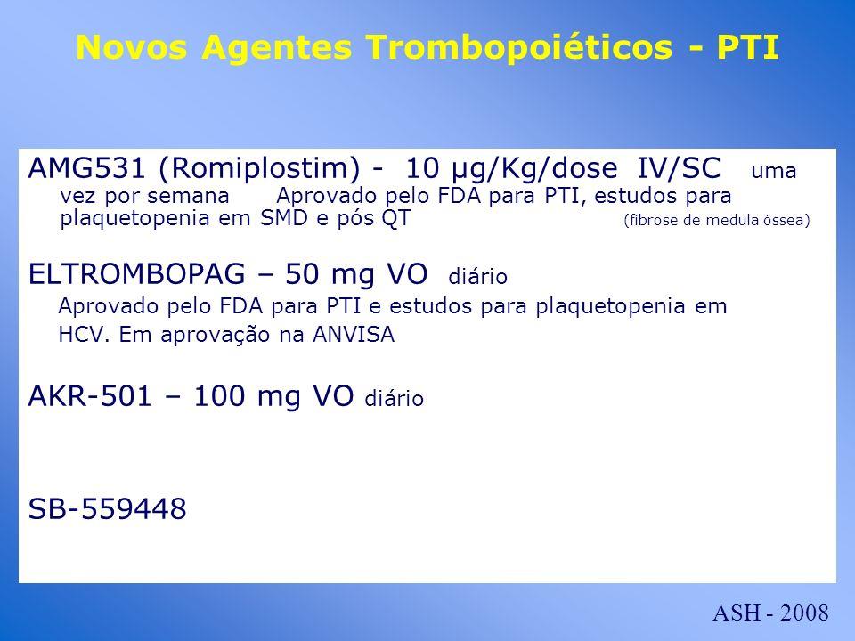 Novos Agentes Trombopoiéticos - PTI AMG531 (Romiplostim) - 10 µg/Kg/dose IV/SC uma vez por semana Aprovado pelo FDA para PTI, estudos para plaquetopen