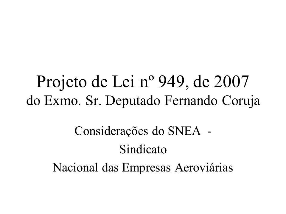 Projeto de Lei nº 949, de 2007 do Exmo. Sr. Deputado Fernando Coruja Considerações do SNEA - Sindicato Nacional das Empresas Aeroviárias