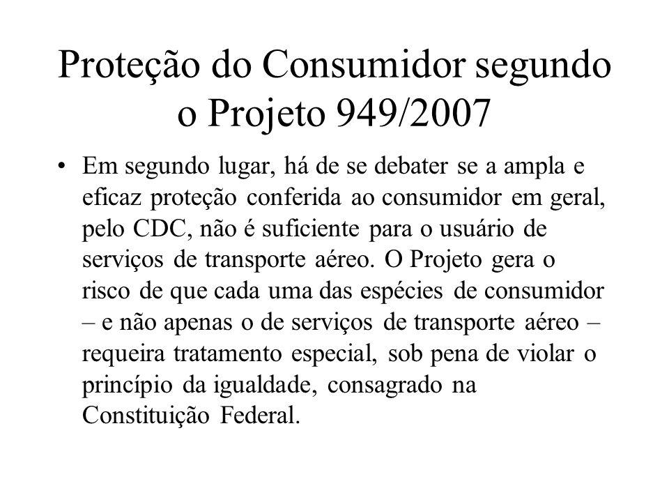 Proteção do Consumidor segundo o Projeto 949/2007 Em segundo lugar, há de se debater se a ampla e eficaz proteção conferida ao consumidor em geral, pe